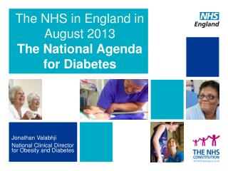 The NHS in England in August 2013  The National Agenda for Diabetes