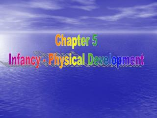 Chapter 5 Infancy - Physical Development