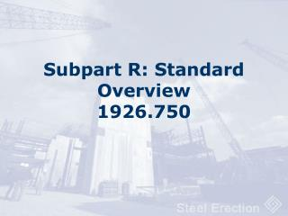 Subpart R: Standard Overview 1926.750