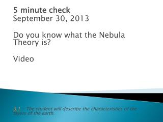5 minute check September 30, 2013 Do you know what the Nebula Theory is? Video