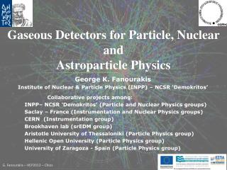 George K. Fanourakis Institute  of Nuclear & Particle  Physics (INPP)  – NCSR ' Demokritos '