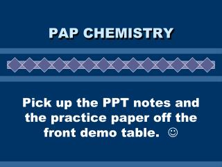 Pick up the PPT notes and the practice paper off the front demo table.   ?