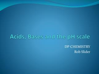 Acids, Bases and the pH scale