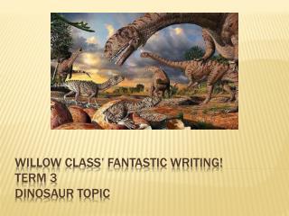 Willow Class' fantastic writing! Term 3 Dinosaur Topic