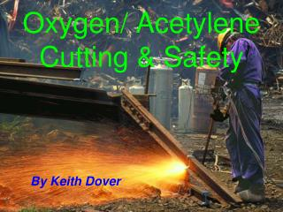 Oxygen/ Acetylene Cutting & Safety
