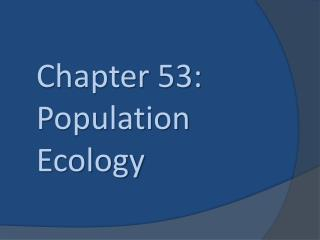Chapter 53: Population Ecology