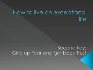 How to live an exceptional life