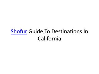 Shofur Guide To Destinations In California