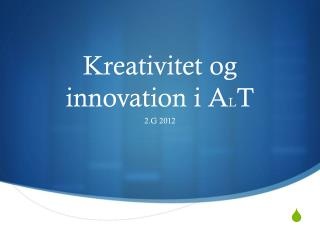 Kreativitet og innovation i A L T