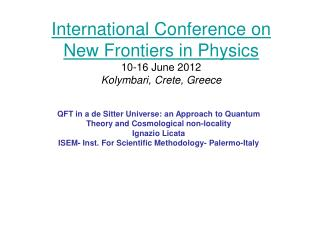 International Conference on New Frontiers in Physics  10-16 June 2012 Kolymbari, Crete, Greece