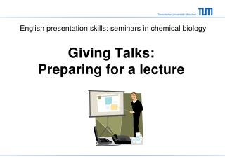Giving Talks: Preparing for a lecture