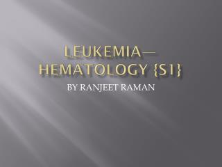LEUKEMIA—HEMATOLOGY {S1}