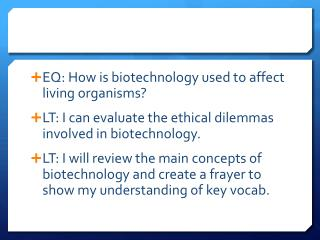 EQ: How is biotechnology used to affect living organisms?