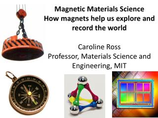 Magnetic Materials Science How magnets help us explore and record the world Caroline Ross