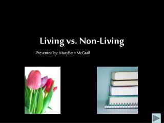 Living vs. Non-Living