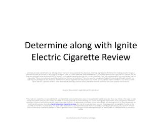Determine along with Ignite Electric Cigarette Review