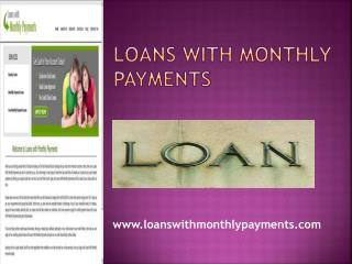 Loans With Monthly Payments- Payday Loans- Low Monthly Payme