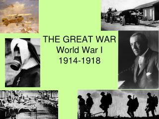 THE GREAT WAR World War I 1914-1918