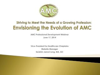 Striving to Meet the Needs of a Growing Profession:  Envisioning the Evolution of AMC