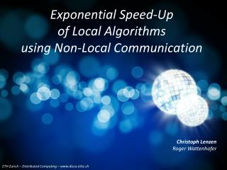 Exponential Speed-Up of Local Algorithms using Non-Local Communication