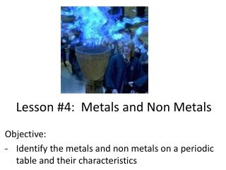 Lesson  #4:   Metals and  N on Metals