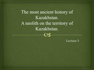 The most ancient history of Kazakhstan.  A  neolith on the territory of  Kazakhstan.