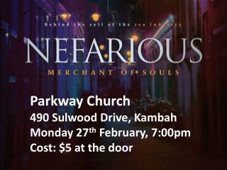 Parkway Church  490  Sulwood Drive,  Kambah  Monday  27 th February, 7:00pm  Cost: $5 at the door