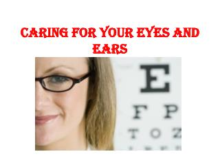 CARING FOR YOUR EYES AND EARS