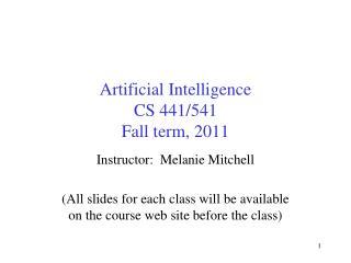 Artificial Intelligence CS 441/541 Fall term, 2011
