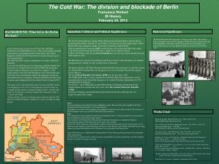 The Cold War: The division and blockade of Berlin Francesca  Weikert IB History February 24, 2012