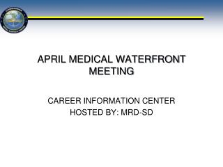APRIL MEDICAL WATERFRONT MEETING