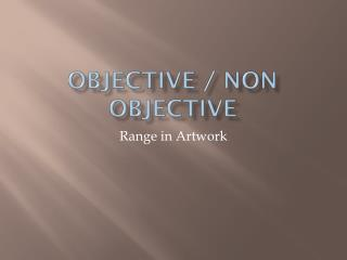 Objective / non objective