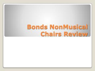 Bonds  NonMusical  Chairs Review