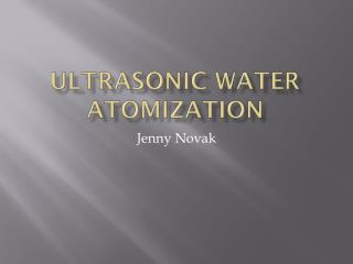 Ultrasonic water Atomization