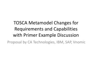 TOSCA  Metamodel  Changes for Requirements  and  Capabilities with Primer  Example Discussion