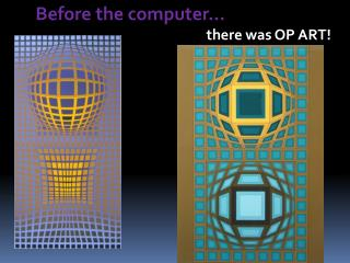 Before the computer…                                                      there was OP ART!