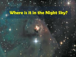 Where is  it i n  the  Night Sky?