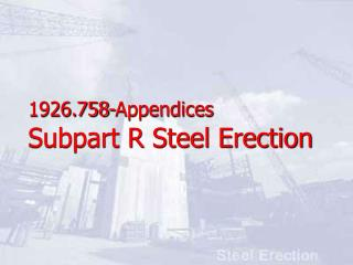 1926.758-Appendices Subpart R Steel Erection