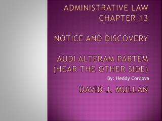 Administrative Law Chapter 13 Notice and Discovery Audi  Alteram Partem (Hear the Other Side) David J.  Mullan