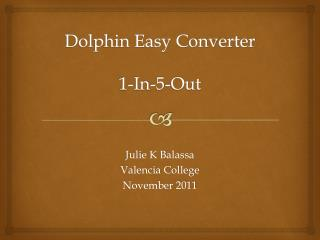 Dolphin Easy Converter 1-In-5-Out