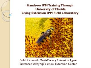 Hands-on IPM Training Through  University of Florida  Living Extension IPM Field Laboratory