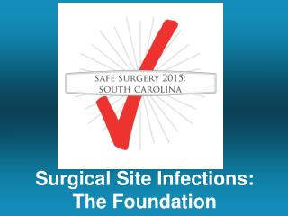 Surgical Site Infections: The Foundation