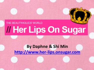 By Daphne & Shi Min http://www.her-lips.onsugar.com