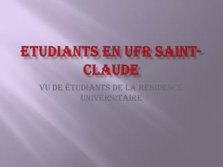 ETUDIANTS EN UFR SAINT-CLAUDE