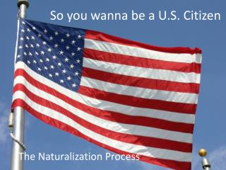 So you  wanna  be a U.S. Citizen