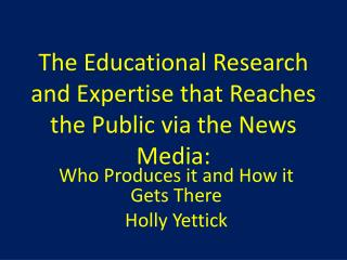 The Educational  Research  and  Expertise  that Reaches the Public via the News  Media: