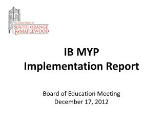 IB MYP Implementation Report Board of Education Meeting December 17, 2012
