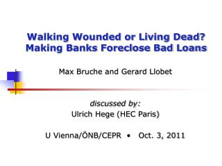 Walking Wounded or Living Dead? Making Banks Foreclose Bad Loans