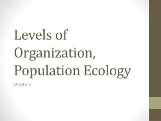Levels of Organization, Population Ecology