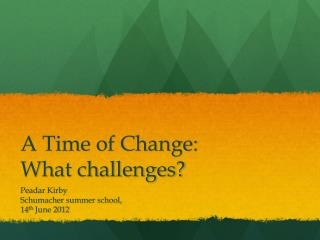 A Time of Change: W hat challenges?
